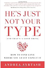 He's Just Not Your Type (and That's a Good Thing): How to Find Love Where You Least Expect It by Andrea Syrtash (27-Apr-2010) Paperback Paperback