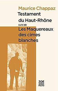 Testament du Haut-Rhône ; suivi de, Les Maquereaux des cimes blanches