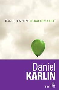 Le ballon vert et autres nouvelles d'un monde à l'envers par Daniel Karlin