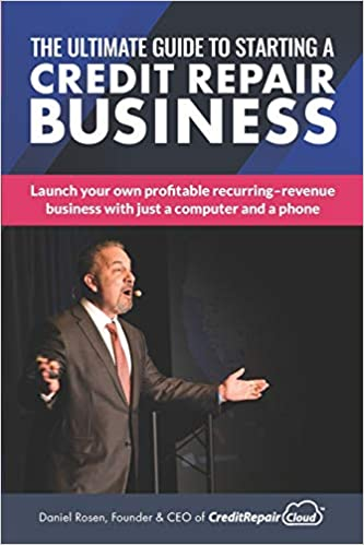 The Ultimate Guide To Starting A Credit Repair Business Launch Your Own Profitable Recurring Revenue Business With Just A Computer And A Phone Rosen Daniel 9781532898075 Amazon Com Books