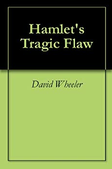 Hamlet's tragic flaw was not his inability to act