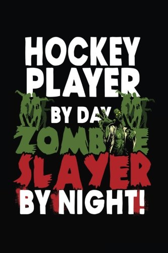 Hockey Player By Day Zombie Slayer By Night!: Hockey Lined Notebook Journal To Write In]()