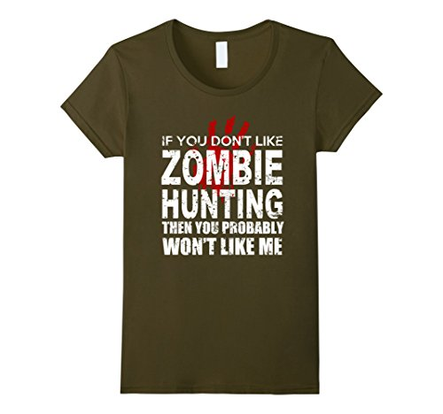 Womens If You Don't Like Zombie Hunting Won't Like Me T Shirt Scary Small Olive - Make A Zombie Hunter Costume