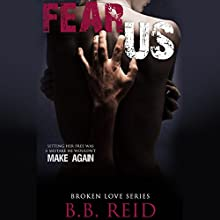 Fear Us: Broken Love, Book 3 Audiobook by B. B. Reid Narrated by Teddy Hamilton, Ava Erickson