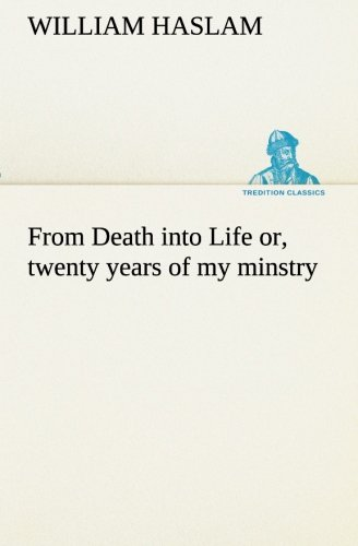 Read Online From Death into Life or, twenty years of my minstry (TREDITION CLASSICS) pdf