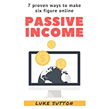 Passive Income : 7 Proven Ways To Make Six Figure Online