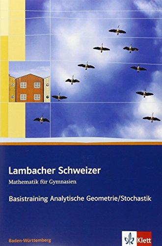 Lambacher Schweizer. 11. und 12. Schuljahr. Basistraining Analytische Geometrie/Stochastik. Baden-Württemberg