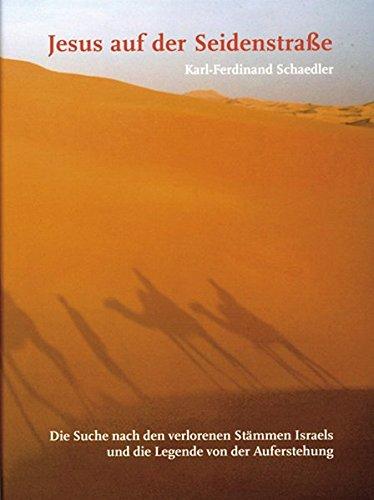 Jesus auf der Seidenstraße: Die Suche nach den verlorenen Stämmen Israels und die Legende von der Auferstehung