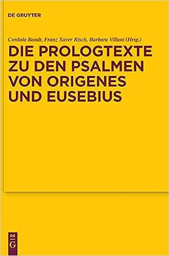 die prologtexte zu den psalmen von origenes und eusebius texte und untersuchungen zur geschichte der altchristlichen literatur band 183