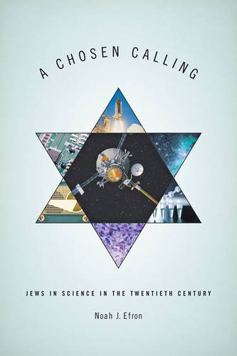 A Chosen Calling: Jews in Science in the Twentieth Century (Medicine, Science, and Religion in Historical Context)