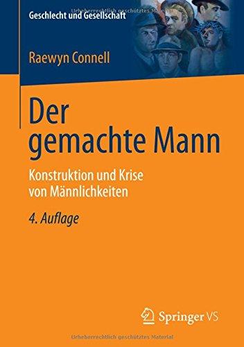 Der gemachte Mann (Geschlecht und Gesellschaft, Band 8) Taschenbuch – 6. November 2014 Raewyn Connell Springer VS 3531199722 Gender Studies