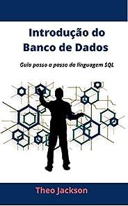 Introdução do Banco de Dados : Guia passo a passo da linguagem SQL