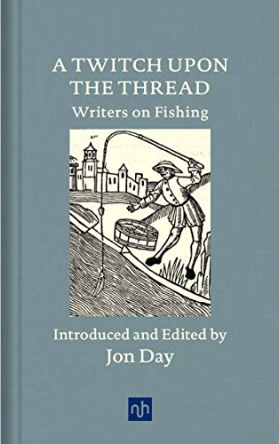 A Twitch Upon the Thread: Writers on Fishing