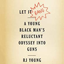 Let It Bang: A Young Black Mans Reluctant Odyssey into Guns
