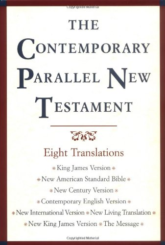 The Contemporary Parallel New Testament: 8 Translations: King James, New American Standard, New Century, Contemporary English, New International, New Living, New King James, The Message