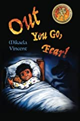 Out You Go, Fear! (Single mother edition)(Is your child afraid of darkness? Monsters? Fantastic beasts? Ghosts? Demons? This MV best seller children's ... to help their children to freedom included.) Paperback