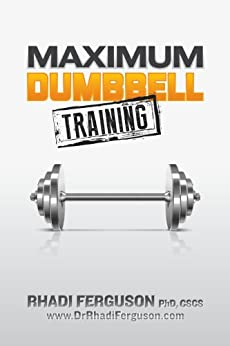Maximum Dumbbell Training: Quick, Easy and Effective Dumbbell And Kettlebell Programs by [Ferguson, Rhadi]