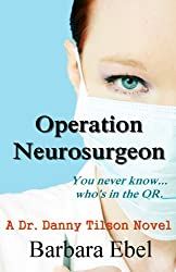 Operation Neurosurgeon:   You never know ... who's in the OR (A Dr. Danny Tilson Novel Book 1) (English Edition)