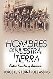 Hombres de Nuestra Tierra...: Entre Fusiles y Amores (Spanish Edition)