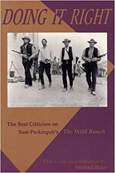 Book Doing It Right: The Best Criticism on Sam Peckinpah's 'the Wild Bunch'