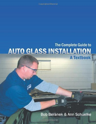 The Complete Guide to Auto Glass Installation: A Textbook by Bob Beranek (Aug 30 2011)