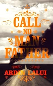 Call No Man Father by Ardin Lalui (2013-04-01)