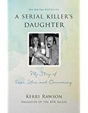 A Serial Killer's Daughter: My Story of Hope, Love, and Overcoming