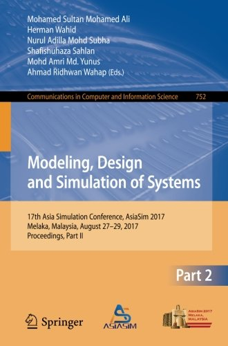 Modeling, Design and Simulation of Systems: 17th Asia Simulation Conference, AsiaSim 2017, Melaka, Malaysia, August 27 – 29, 2017, Proceedings, Part ... in Computer and Information Science)