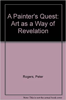 A Painter's Quest: Art As a Way of Revelation