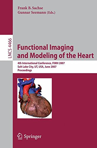 Functional Imaging and Modeling of the Heart: 4th International Conference, Salt Lake City, UT, USA, June 7-9, 2007 (Lec
