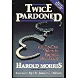 Twice Pardoned : An Ex-Con Talks to Parents and Teens, Morris, Harold, 0929608011