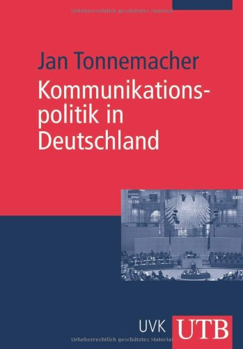 Kommunikationspolitik in Deutschland: Eine Einführung (Uni-Taschenbücher M)