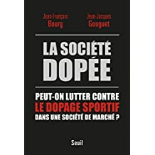 Société dopée (La): Peut-on lutter contre le dopage sportif dans une société de marché?