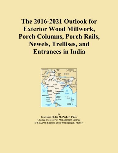 Price comparison product image The 2016-2021 Outlook for Exterior Wood Millwork, Porch Columns, Porch Rails, Newels, Trellises, and Entrances in India
