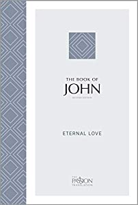 The Book of John (2nd edition): Eternal Love (The Passion Translation)