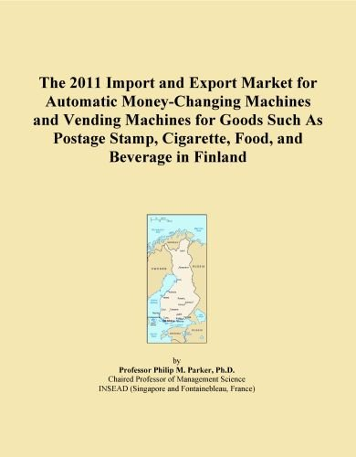 The 2011 Import and Export Market for Automatic Money-Changing Machines and Vending Machines for Goods Such As Postage Stamp, Cigarette, Food, and Beverage in Finland