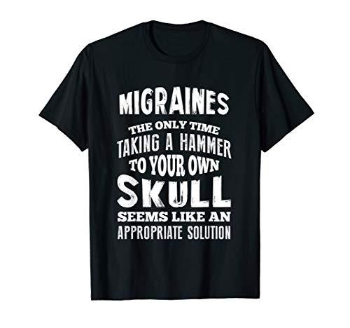 Migraine Pain T-Shirt - Headache Tshirt - Sarcastic Tee T-Shirt