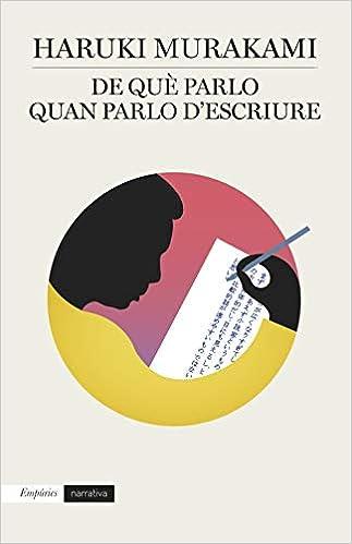 De Què Parlo Quan Parlo D Escriure Empuries Narrativa Catalan Edition Murakami Haruki Mas López Jordi 9788417016005 Books