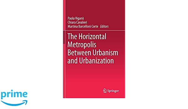 The Horizontal Metropolis Between Urbanism and Urbanization