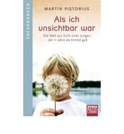 Als ich unsichtbar war: Die Welt aus der Sicht eines Jungen, der 11 Jahre als hirntot galt (Bastei-L??bbe Taschenb??cher) (Paperback)(German) - Common