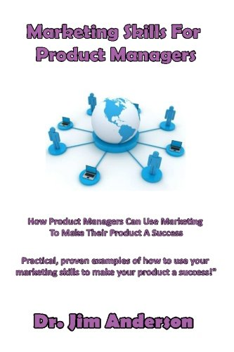 Marketing Skills For Product Managers: How Product Managers Can Use Marketing To Make Their Product A Success
