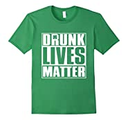 Drunk Lives Matter - Saint Patrick Day Shirt