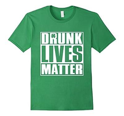 Drunk Lives Matter - Saint Patrick Day Shirt