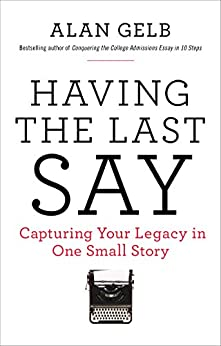 Having the Last Say: Capturing Your Legacy in One Small Story by [Gelb, Alan]