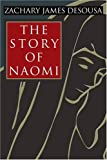 The Story of Naomi, Zachary Desousa, 0595367925