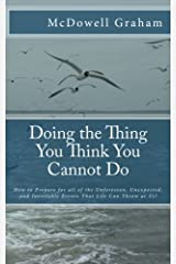 Doing the Thing You Think You Cannot Do: How to Prepare for all of the Unforeseen, Unexpected, and Inevitable Events That Life Can Throw at Us! Paperback