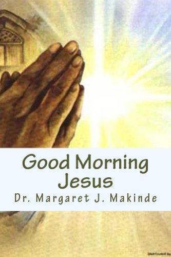 Good Morning Jesus Kindle Edition By Margaret Makinde Religion