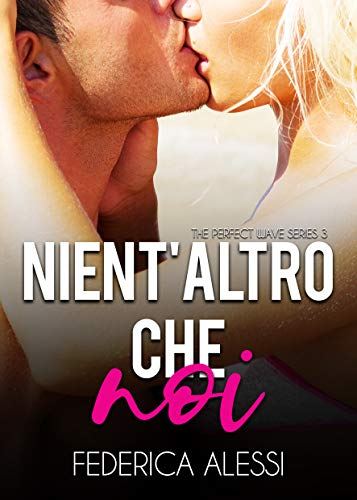 Nient'altro che noi (The Perfect Wave Series Vol. 3) (Italian Edition)