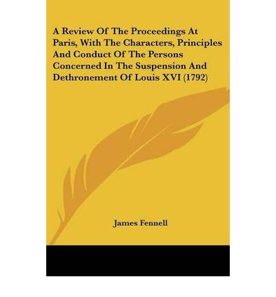 Read Online A Review of the Proceedings at Paris, with the Characters, Principles and Conduct of the Persons Concerned in the Suspension and Dethronement of Louis XVI (1792) (Paperback) - Common pdf epub