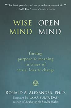 Wise Mind, Open Mind: Finding Purpose and Meaning in Times of Crisis, Loss, and Change by [Alexander, Ronald]